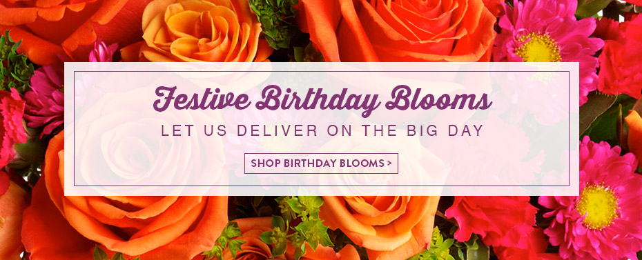 Festive Birthday Blooms. Let Us Deliver On the Big Day.